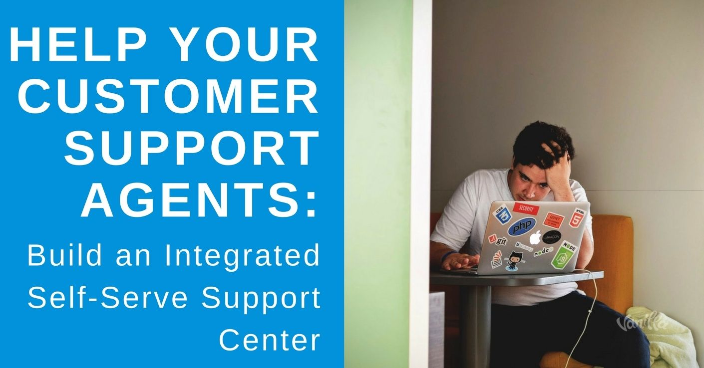 [Support] Help Your Customer Support Agents - Build an Integrated Self-Serve Support Center
