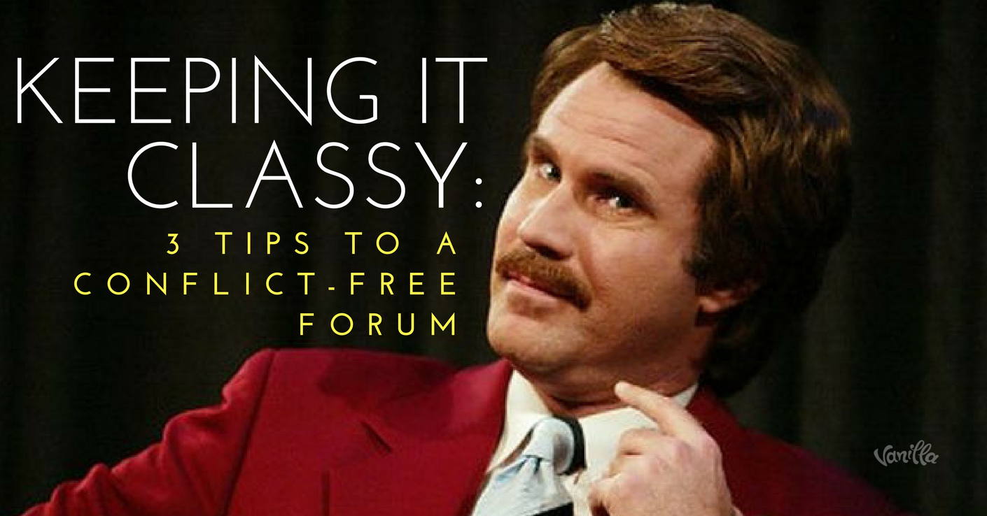 [Community] Keeping it Classy: 3 Tips to a Conflict-Free Forum
