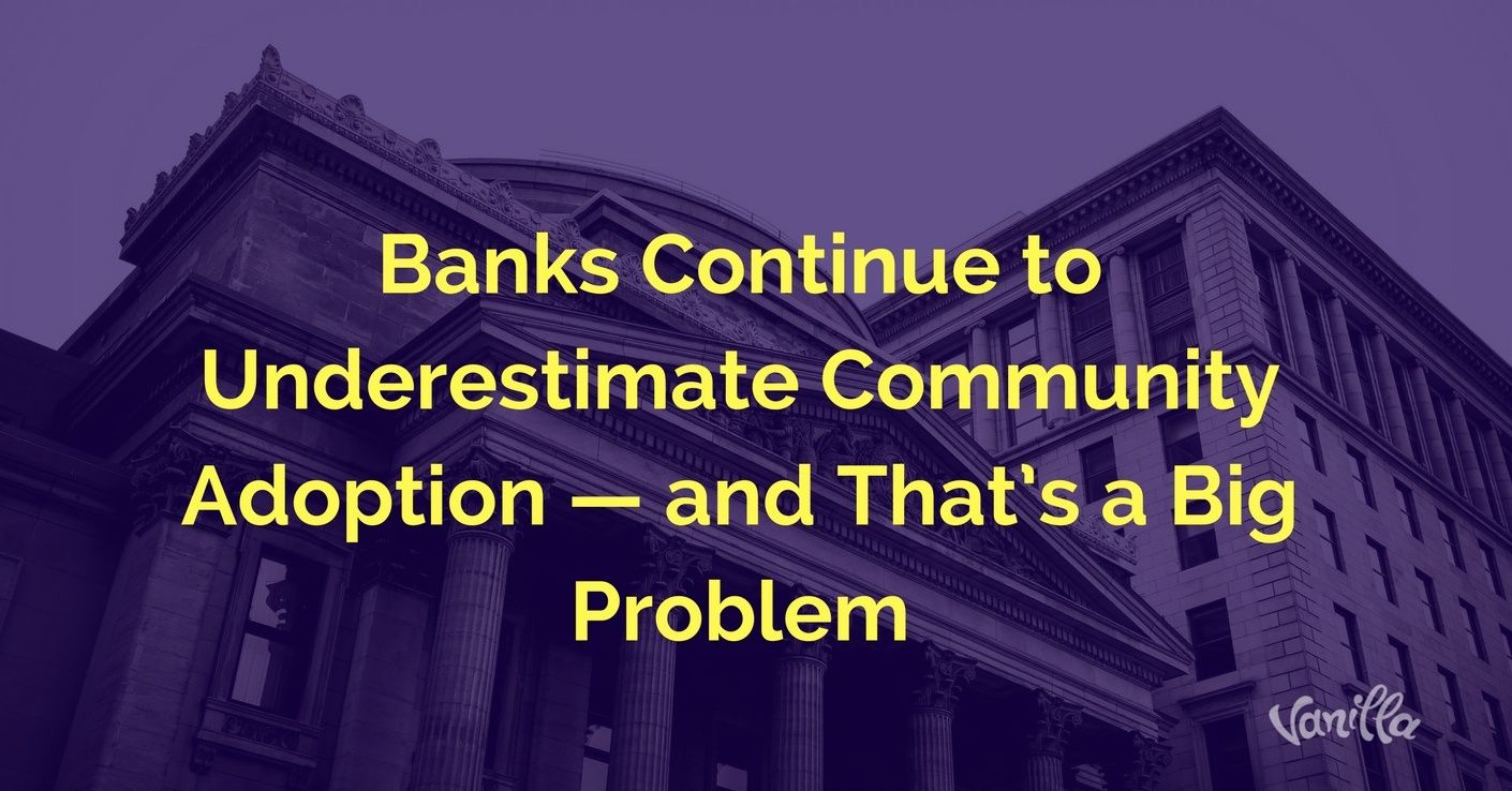 [Finance] Banks Continue to Underestimate Community Adoption — and That's a Big Problem