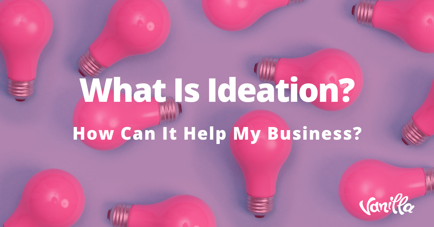 What Is Ideation? How Can It Help My Business?