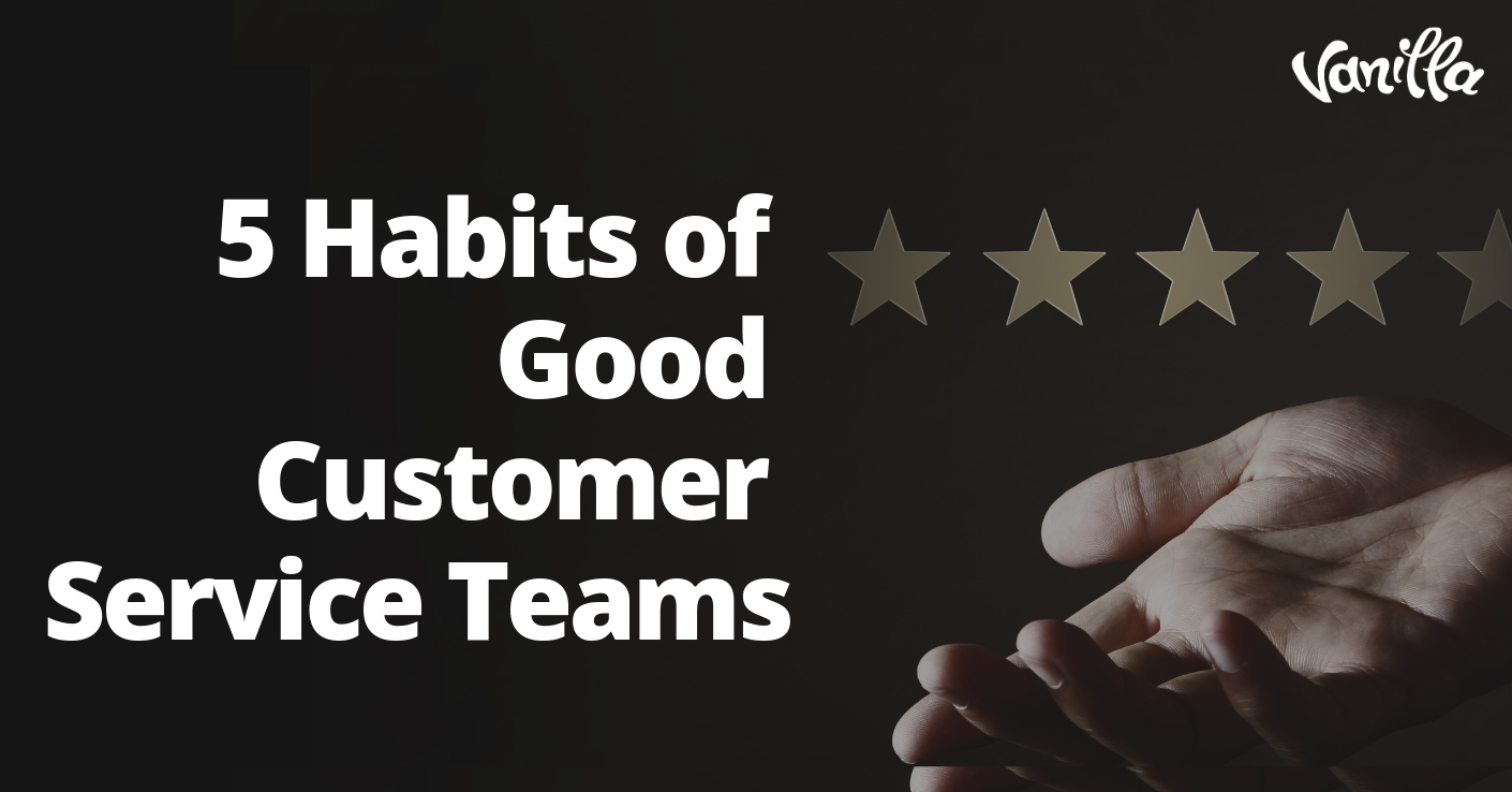 5 Habits of Good Customer Service Teams