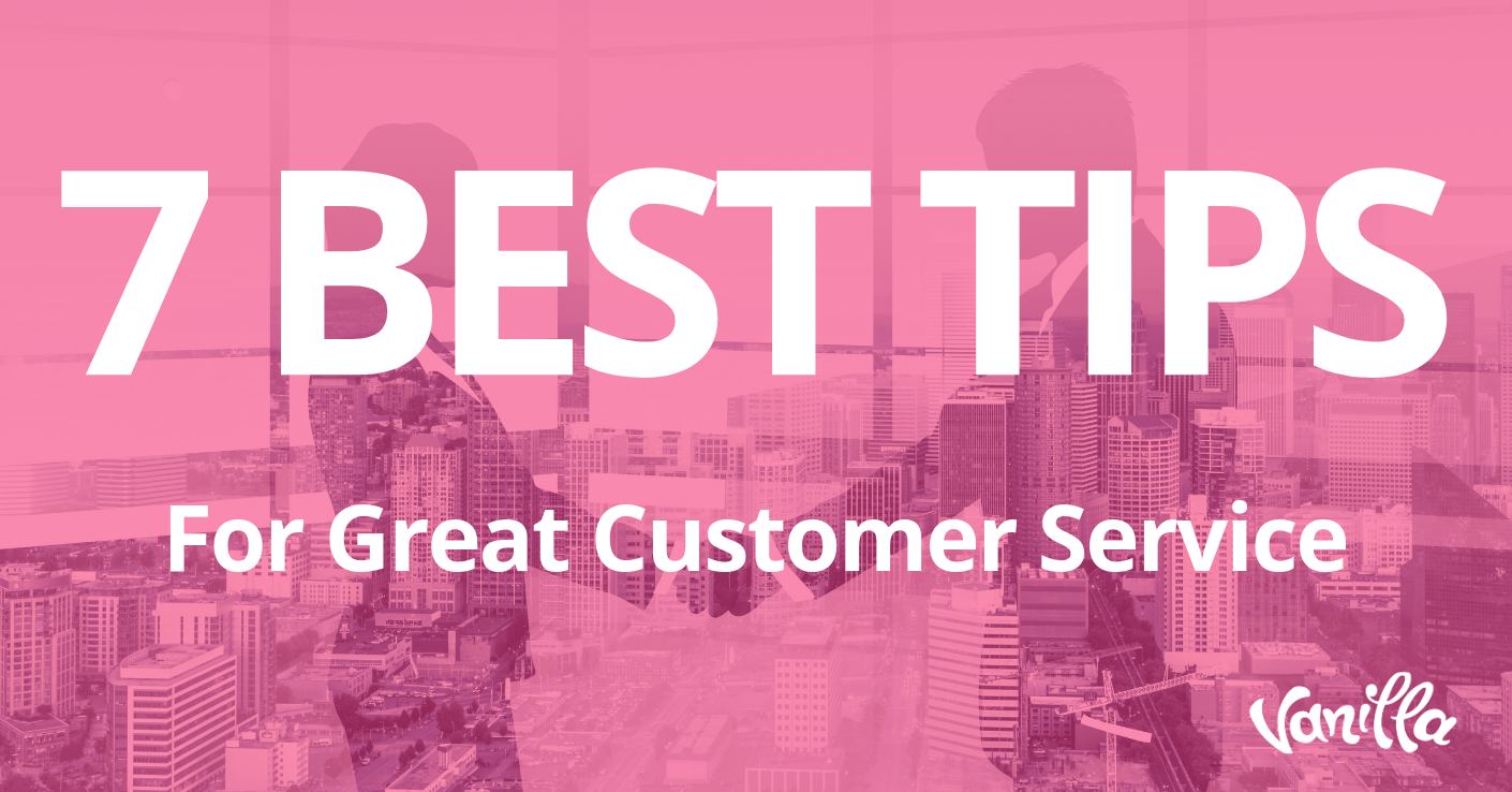 7 Best Tips for Great Customer Service