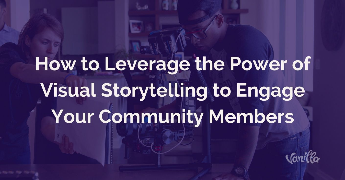 [Community] Leverage the Power of Visual Storytelling in Your Online Community