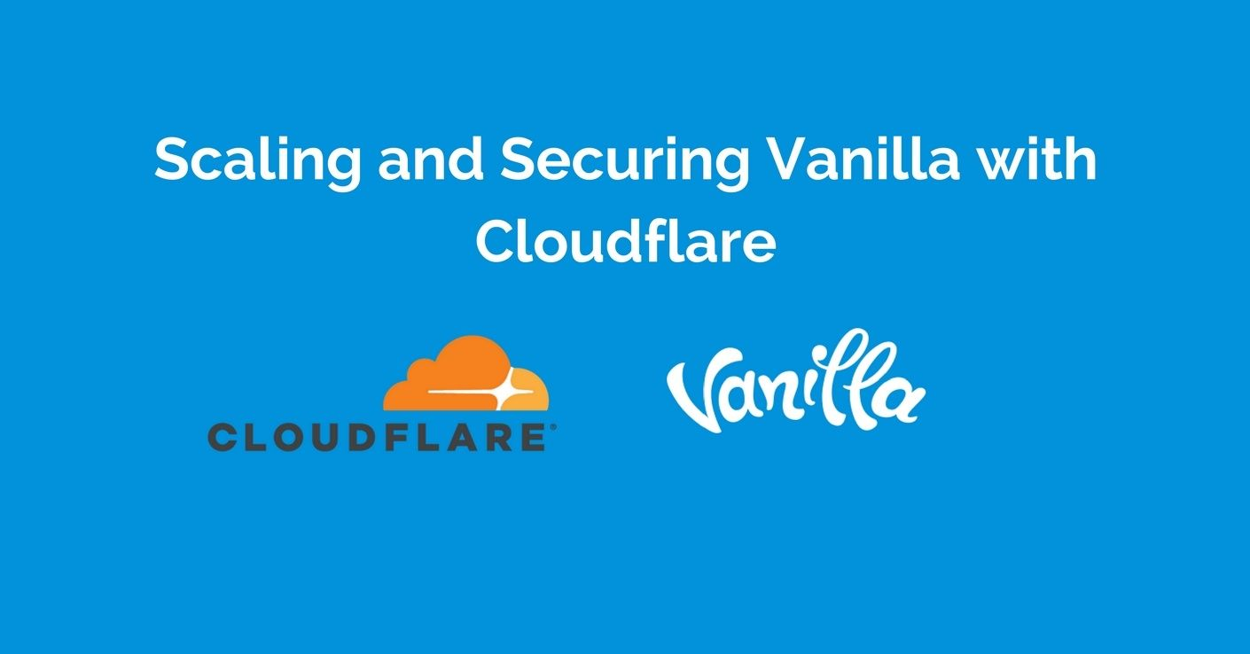 [Product] Scaling and Securing Vanilla with Cloudflare