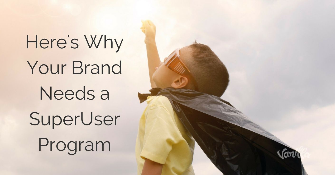 [Community] Here's Why Your Brand Needs a SuperUser Program