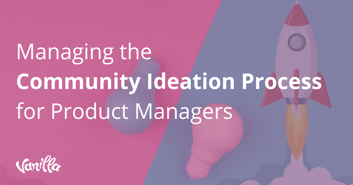 Managing the Community Ideation Process for Product Managers