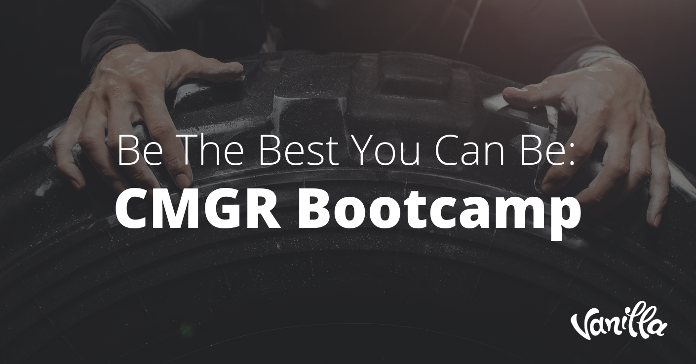 Be The Best You Can Be: CMGR Bootcamp