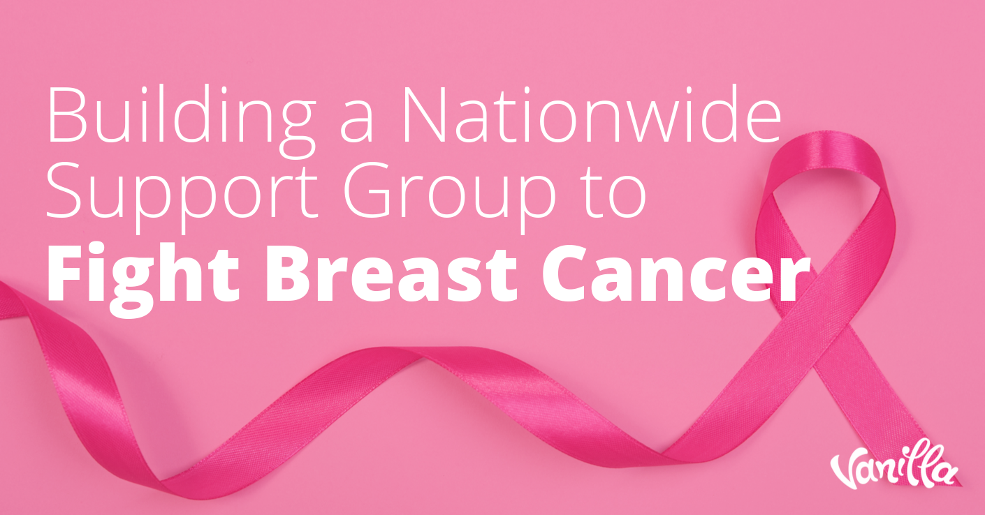 Building a Nationwide Support Group to Fight Breast Cancer