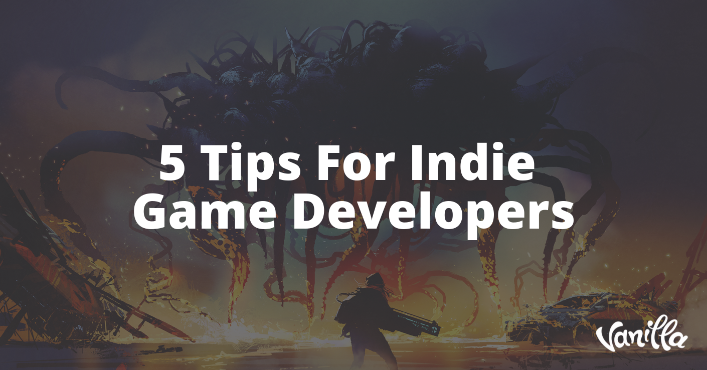 5 Tips for Indie Game Developers