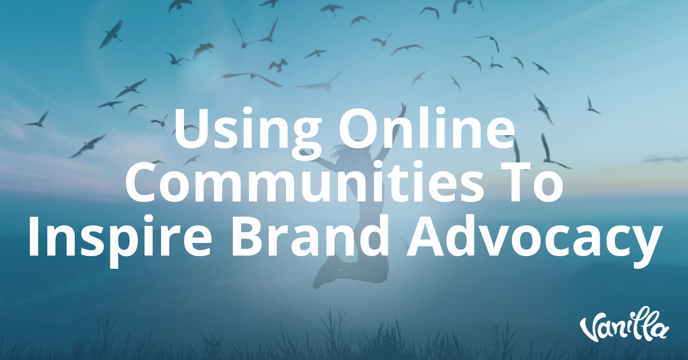 Using Online Communities To Inspire Brand Advocacy