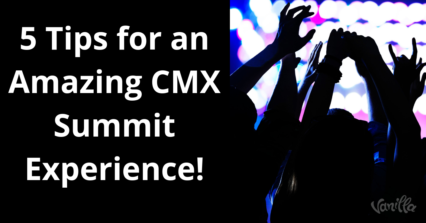 5 Tips for an Amazing CMX Summit Experience