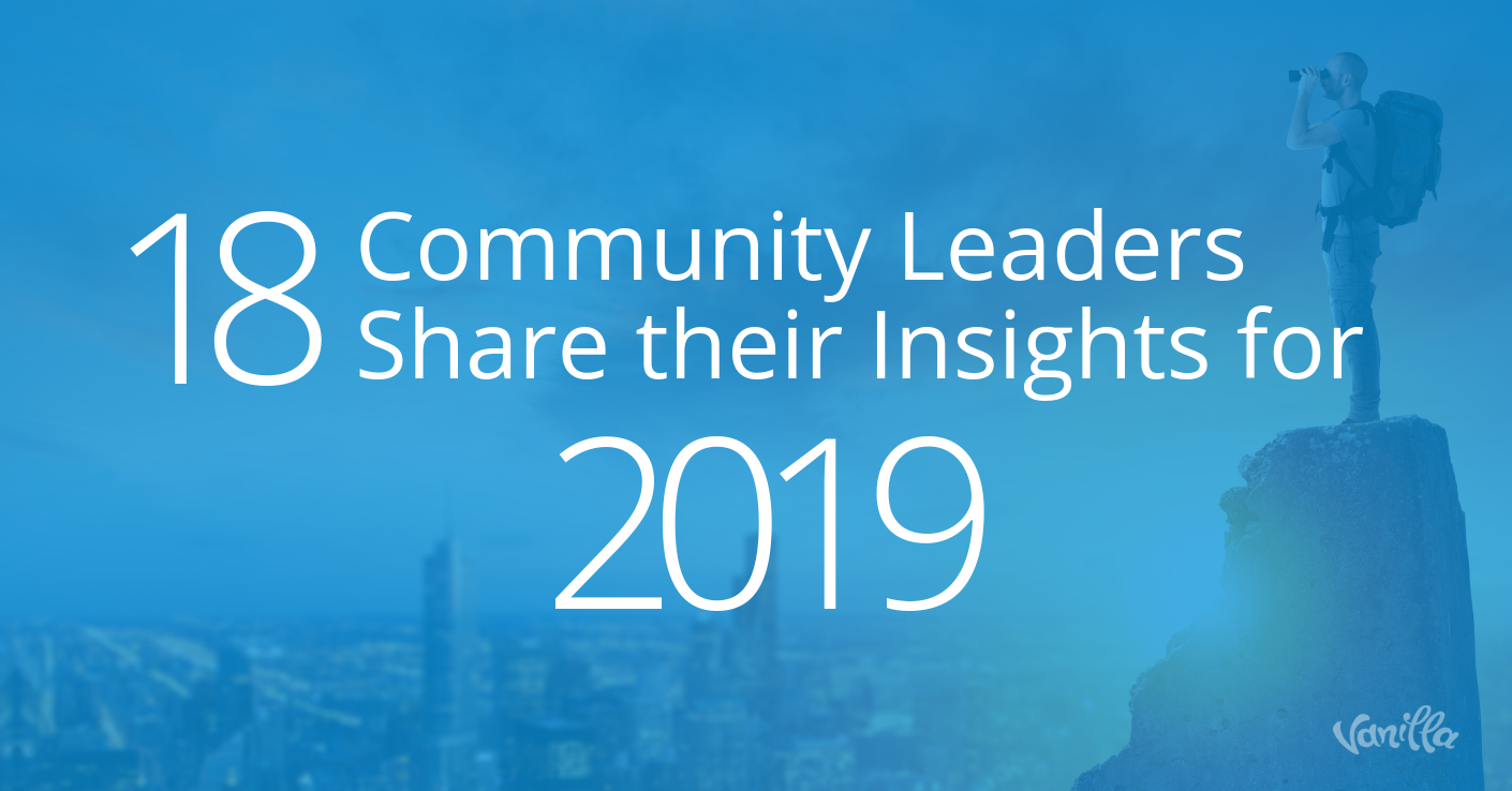 18 Community Leaders Chime in on The Future of Online Community for 2019