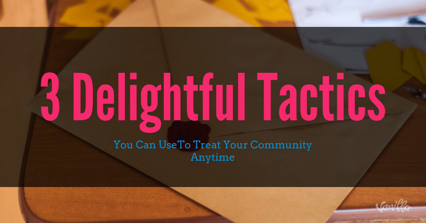 3 Delightful Tactics You Can Use to Treat Your Community Anytime
