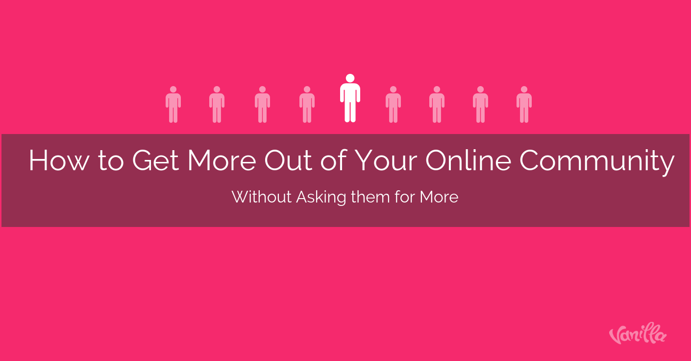 How to Get More Out of Your Online Community Without Asking Them for More