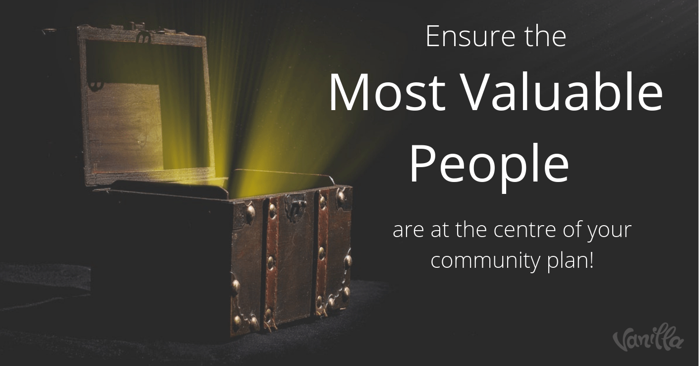 Are you building your community with the most valuable people in mind?