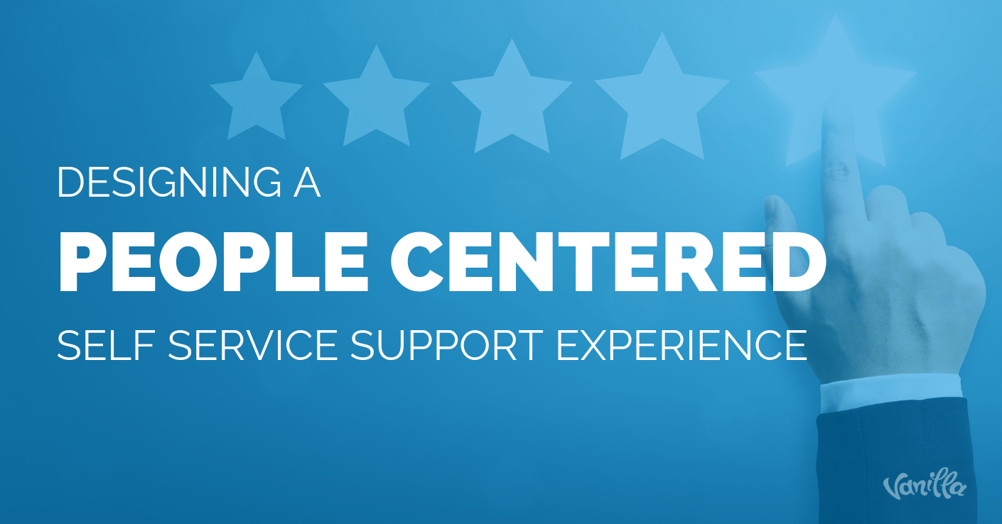 Designing a People Centered Self Service Support Experience